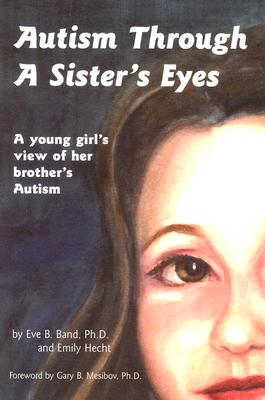 Autism Through a Sister's Eyes By Band, Eve B./ Mesibov, Gary B./ Cotton, Sue Lynn/ Hecht, Emily (ILT)
